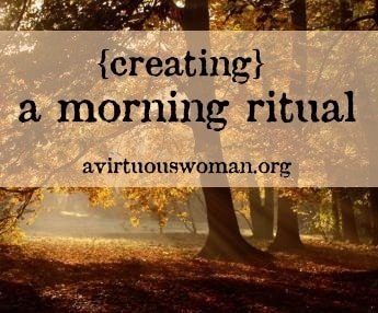 Creating a Morning Ritual | A Virtuous Woman