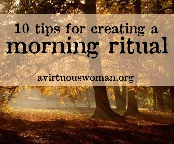 10 Tips for Creating a Morning Ritual | A Virtuous Woman
