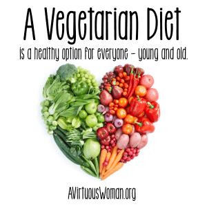 A Vegetarian Diet @ AVirtuousWoman.org