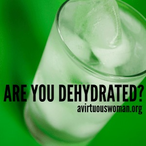 Are You Dehydrated? @ AVirtuousWoman.org