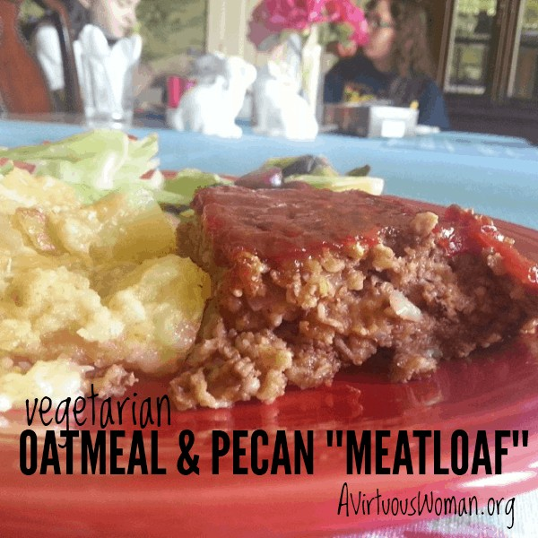 """Oatmeal and Pecan """"Meatloaf"""" @ AVirtuousWoman.org #vegetarian"""