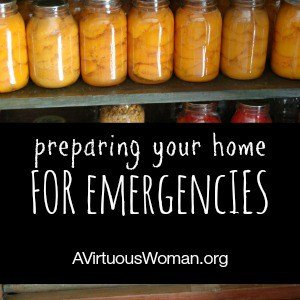 8 Items to Stock Up {Preparing Your Home for Emergencies} @ AVirtuousWoman.org