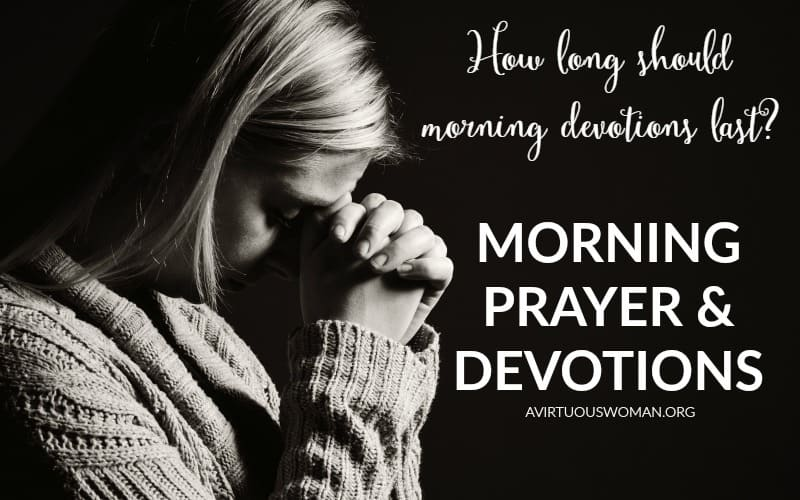 How long should morning devotions last? @ AVirtuousWoman.org