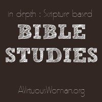In Depth, Scripture Based Bible Studies | A Virtuous Woman