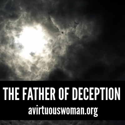 The Father of Deception: a Bible Study @ AVirtuousWoman.org