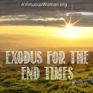 Exodus: A Parrallel for the End Times | A Virtuous Woman