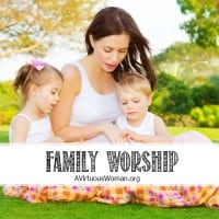 Ideas for Family Worship | A Virtuous Woman