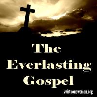 The Everlasting Gospel @ AVirtuousWoman.org #BibleStudy