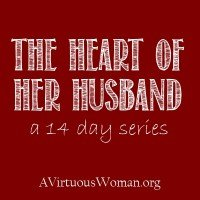 The Heart of Her Husband {a 14 day series} | A Virtuous Woman