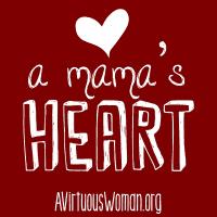A Mama's Heart @ AVirtuousWoman.org #moms