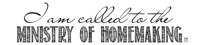 I am called to the ministry of homemaking. @ AVirtuousWoman.org