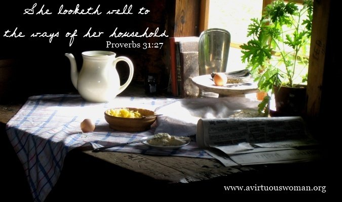 The Proverbs 31 Woman at Home | Homemaking @ AVirtuousWoman.org