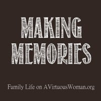 Family Life {Making Memories} | A Virtuous Woman