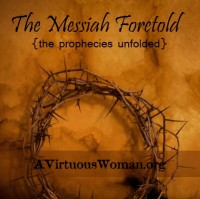 The Messiah Foretold - the Prophecies Unfolded @ AVirtuousWoman.org #BibleStudy