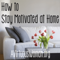 How to Stay Motivated at Home @ AVirtuousWoman.org