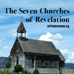 The Seven Churches of Revelation: Bible Study on AVirtuousWoman.org