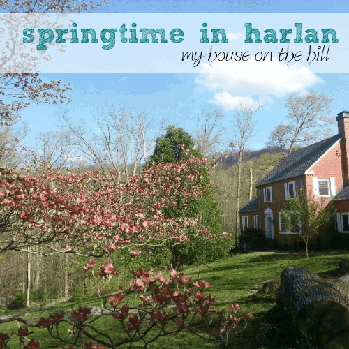 Spring Time in Harlan {My House on the Hill} @ AVirtuousWoman.org