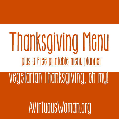 Thanksgiving Menu Plan plus a Free Printable Menu Planner @ AVirtuousWoman.org #thanksgiving #vegetarian