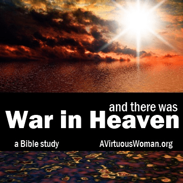 And There was War in Heaven - to learn more visit: AVirtuousWoman.org #BibleStudy