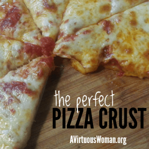 The Perfect Pizza Crust - so quick and easy! @ AVirtuousWoman.org
