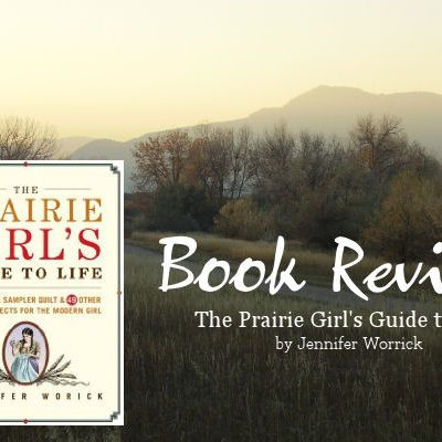 The Prairie Girl's Guide to Life – Book Review and Giveaway