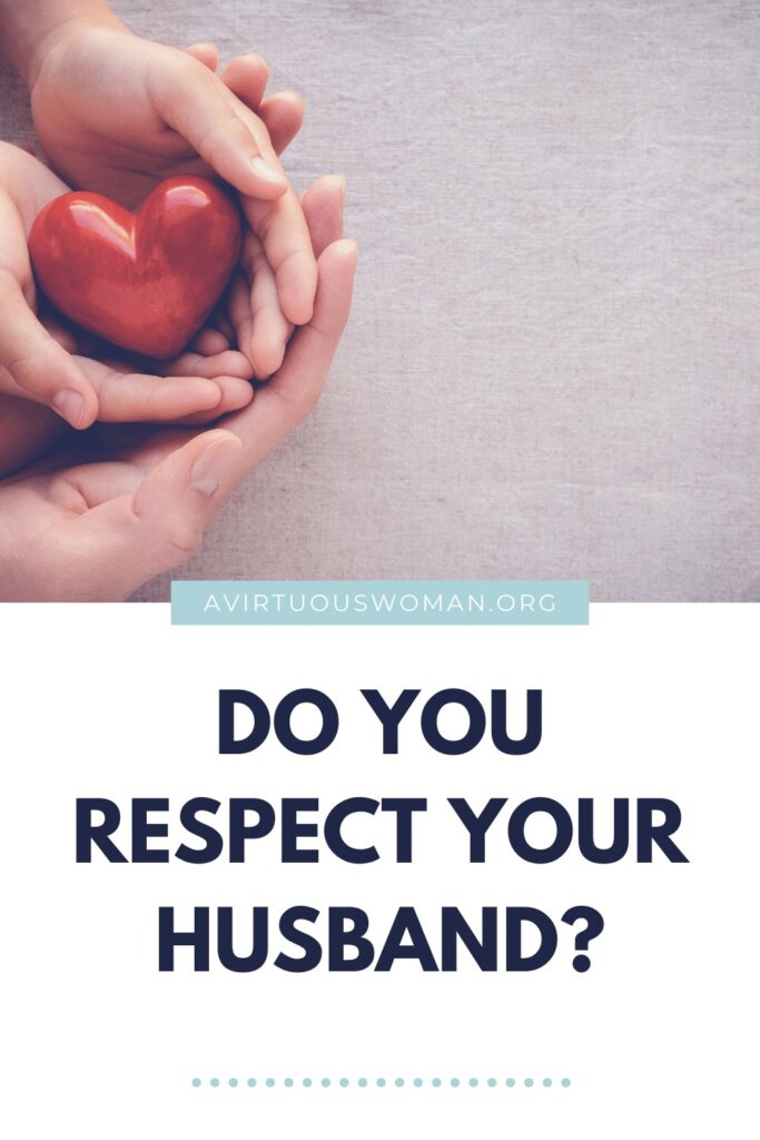 Do you respect your husband? {The Heart of Her Husband Series} | A Virtuous Woman #marriage
