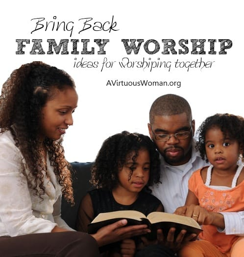 Bring Back Family Worship {Ideas for Worshiping Together} | A Virtuous Woman
