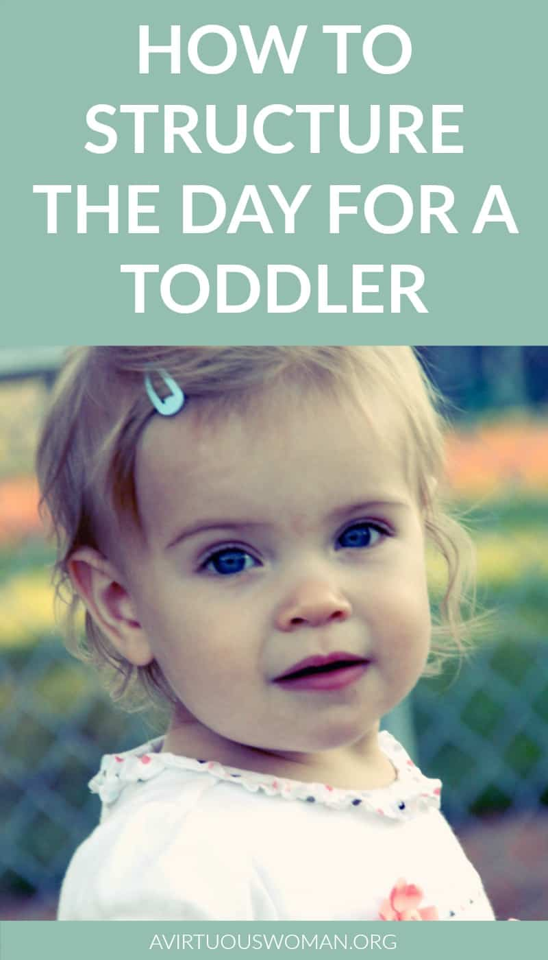 How to Structure the Day for a Toddler @ AVirtuousWoman.org ------ This is a MUST READ for moms of toddlers!
