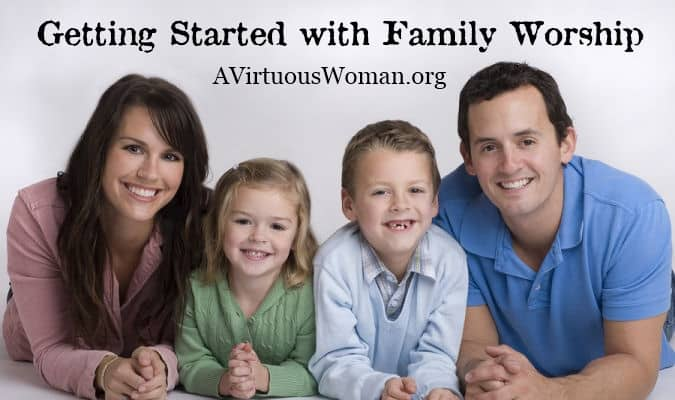 Getting Started with Family Worship | A Virtuous Woman
