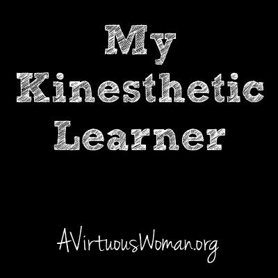 My Kinesthetic Learner @ AVirtuousWoman.org #homeschool