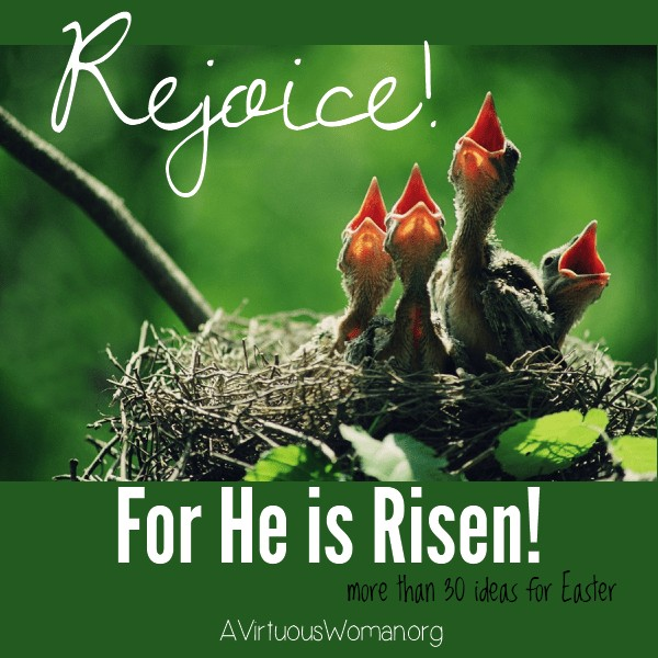 Rejoice! For He is Risen! {More than 30 Ideas for Easter} @ AVirtuousWoman.org #easter #spring #resurrectionday