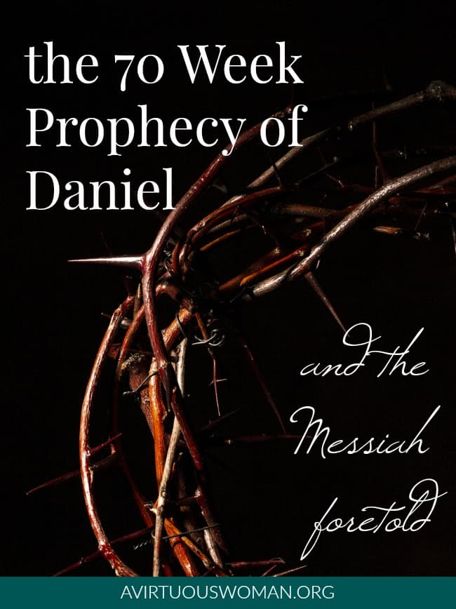 The Prophecies of Daniel | The Messiah Foretold over 500 years before Jesus' birth! @ AVirtuousWoman.org