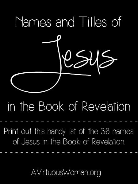 Print out this handy list of the 36 names and titles of Jesus found in the Book of Revelation @ AVirtuousWoman.org