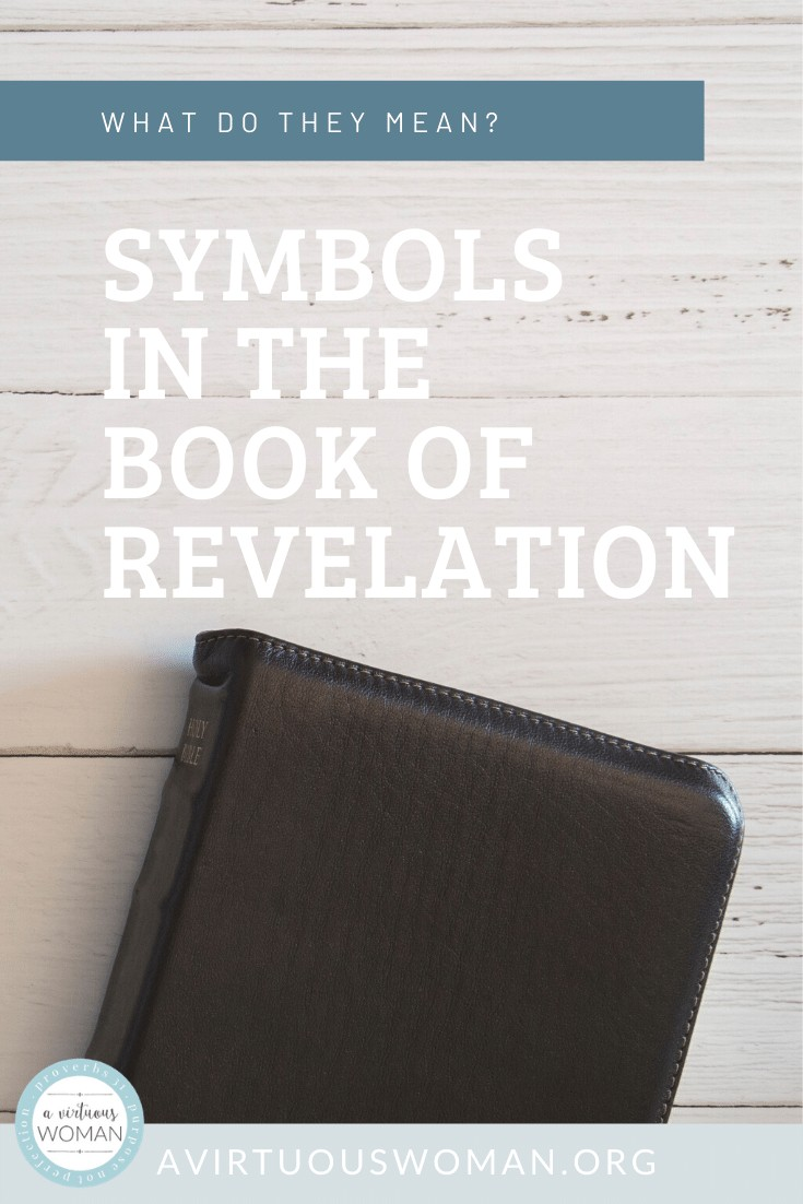 Symbols in the Book of Revelation | What do they mean? @ AVirtuousWoman.org
