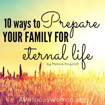 Preparing Your Family for Eternal Life