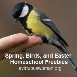 Spring, Birds, and Easter Freebies for Homeschool @ AVirtuousWoman.org