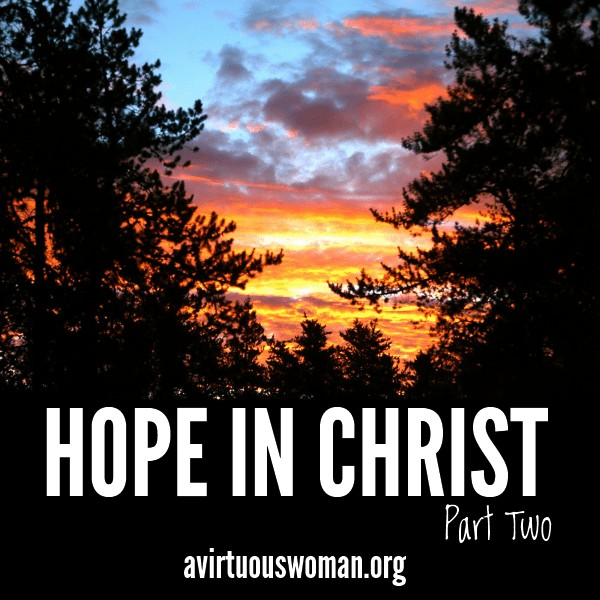 Hope in Christ Part Two @ AVirtuousWoman.org