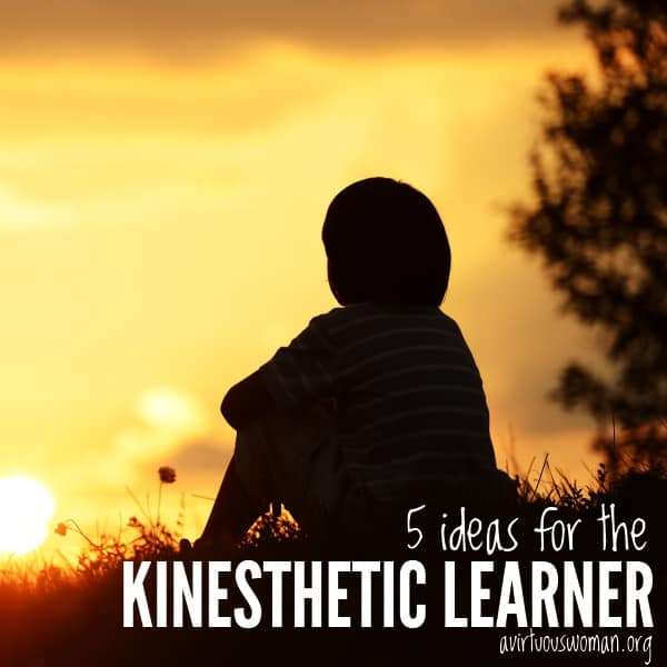 5 Ideas for the Kinesthetic Learner @ AVirtuousWoman.org #homeschool