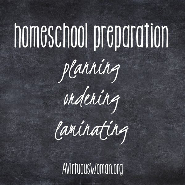 Homeschool Preparation: Planning, Ordering, Laminating @ AVirtuousWoman.org #homeschool