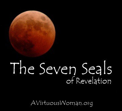 The Seven Seals of Revelation {a Bible Study} | A Virtuous Woman