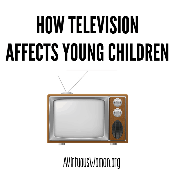 How Television Affects Young Children @ AVirtuousWoman.org