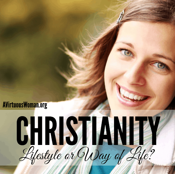 Christianity: A Lifestyle or a Way of Life? @ AVirtuousWoman.org