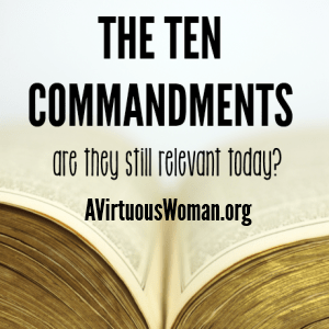 Are the ten commandments still relevant today? @ AVirtuousWoman.org