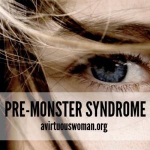 Pre-Monster Syndrome @ AVirtuousWoman.org