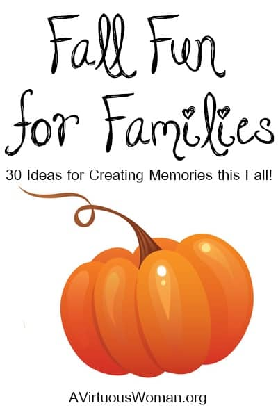 30 Ideas for Creating Special Memories this Fall | A Virtuous Woman #autumn #familyfun