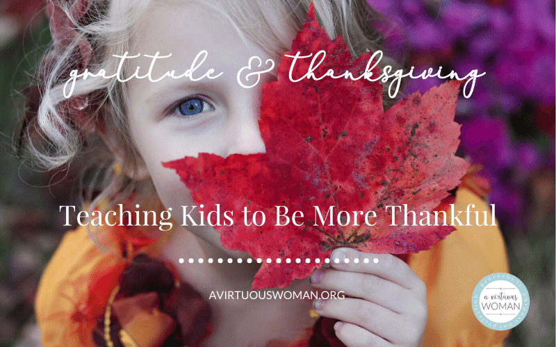 Teaching Kids to Be More Thankful @ AVirtuousWoman.org