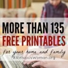 More Than 135 Free Printables for Your Home and Family @ A Virtuous Woman #freeprintables