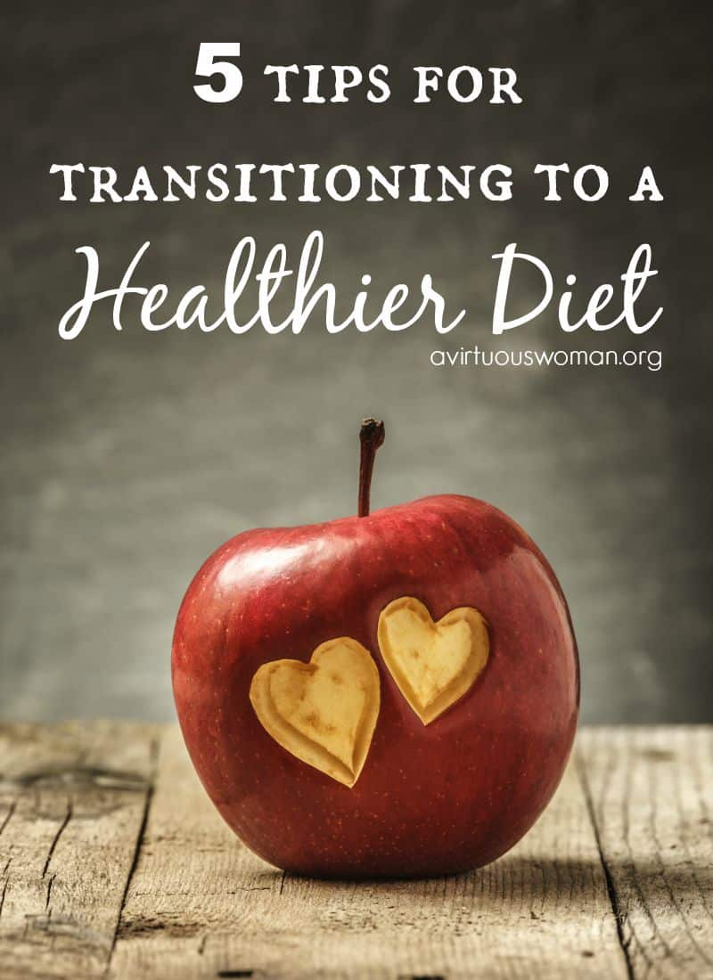 5 Tips for Transitioning to a Healthier Diet @ AVirtuousWoman.org