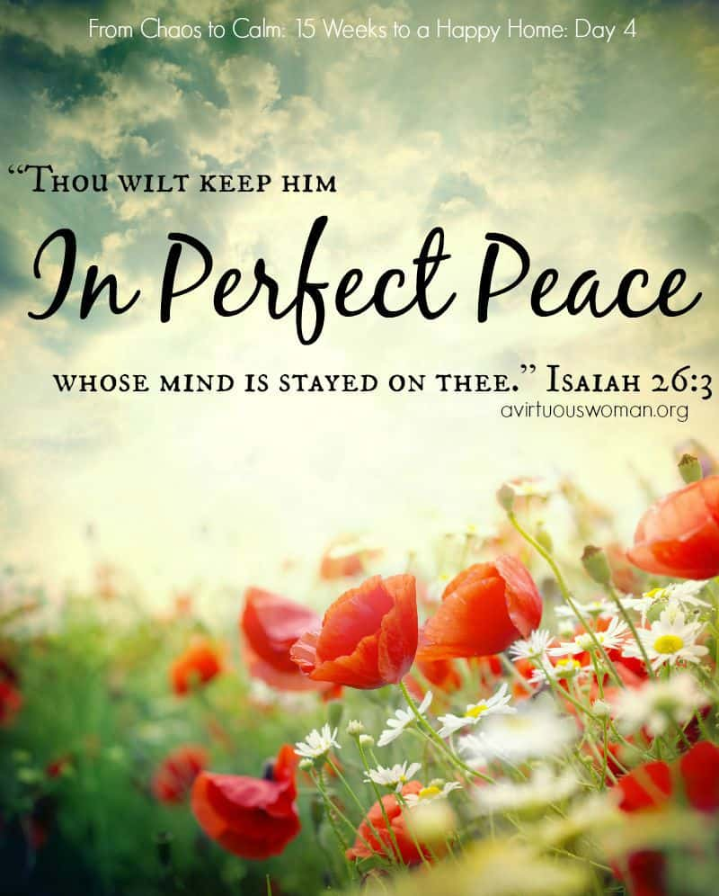 {In Perfect Peace} From Chaos to Calm: 15 Weeks to a Happy Home --- Day 4!! @ AVirtuousWoman.org