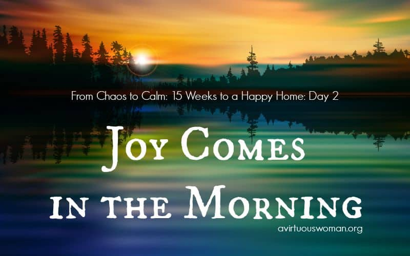 Manna in the Morning: From Chaos to Calm: 15 Weeks to a Happy Home ---- Day 2!! @ AVirtuousWoman.org